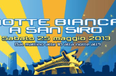 Notte Bianca di San Siro, a Milano, sabato 25 maggio 2013
